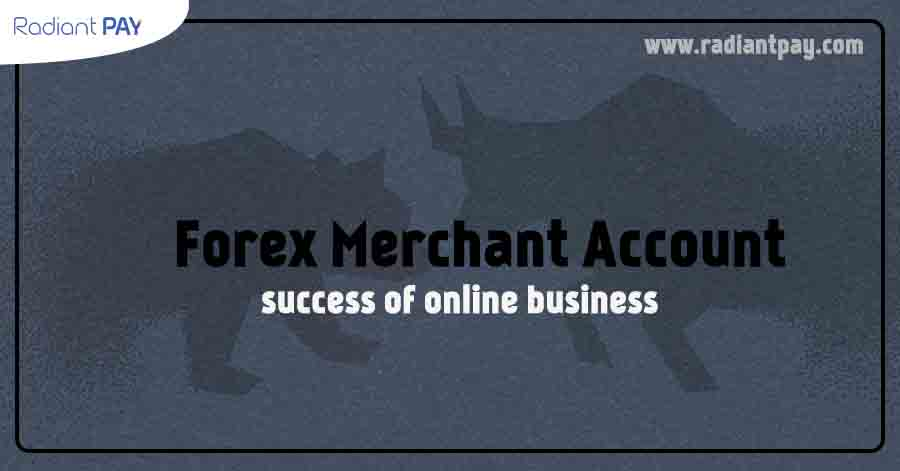 Is Forex Merchant Accounts Keys of Success in Online Business