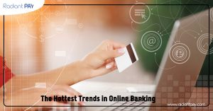 The Hottest Trends in Online Banking