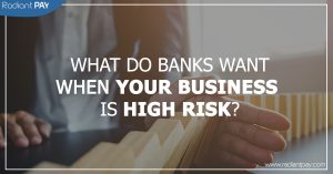 What Do Banks Want When Your Business is High Risk